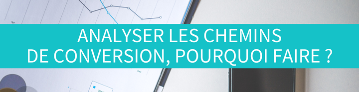 Analyser les chemins de conversion, pourquoi faire ?