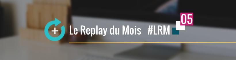 Le Replay du Mois - Mai 2015