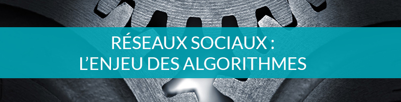 Réseaux sociaux : L'enjeu des algorithmes